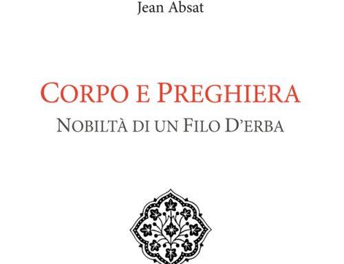 JEAN ABSAT, CORPO E PREGHIERA: NOBILTA' DI UN FILO D'ERBA