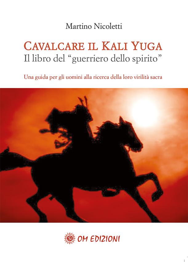 """In libreria: CAVALCARE IL KALI YUGA: il libro del """"GUERRIERO DELLO SPIRITO"""""""