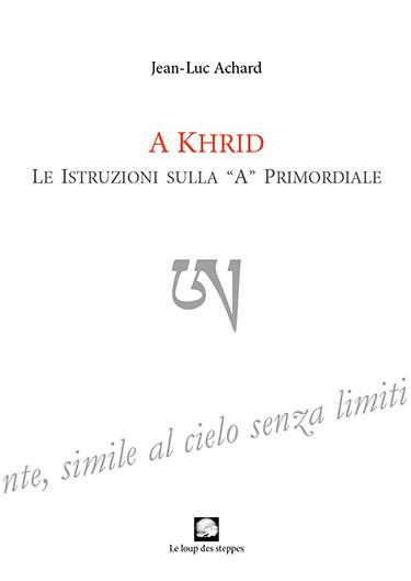 """JEAN-LUC ACHARD, A KHRID: LE ISTRUZIONI SULLA """"A"""" PRIMORDIALE"""